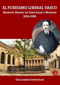 FUERISMO LIBERAL VASCO, EL - MANUEL MARIA DE GORTAZAR Y MUNIBE, 1824-1896