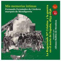 MIS MEMORIAS INTIMAS - LA REGENCIA DE Mª CRISTINA Y LA GUERRA EN EL NORTE DE ESPAÑA, 1833-1836