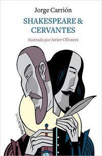 Shakespeare & Cervantes - Jorge Carrion Galvez / Javier Olivares (il. )