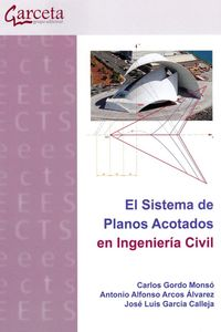 El sistema de planos acotados en ingenieria civil - Carlos Gordo Monso / Arcos Alvarez Antonio Alfonso / Jose Luis Garcia Calleja
