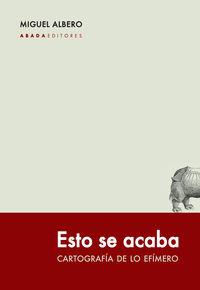 ESTO SE ACABA - CARTOGRAFIA DE LO EFIMERO
