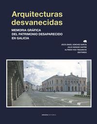 ARQUITECTURAS DESVANECIDAS - MEMORIA GRAFICA DEL PATRIMONIO DESAPARECIDO EN GALICIA