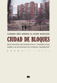 Ciudad De Bloques, La - Reflexiones Retrospectivas Y Prospectivas Sobre Los Poligonos De Vivienda Modernos - Carmen Diez Medina / Javier Monclus Fraga