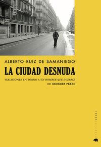 Ciudad Desnuda, La - Variaciones En Torno A Un Hombre Que Duerme De Georges Perec - Alberto Ruiz De Samaniego