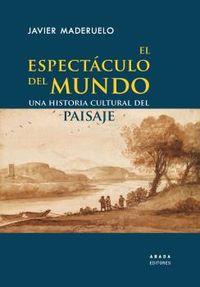 ESPECTACULO DEL MUNDO, EL - UNA HISTORIA CULTURAL DEL PAISAJE