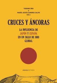 CRUCES Y ANCORAS - LA INFLUENCIA DE JAPON Y ESPAÑA EN UN SIGLO DE ORO GLOBAL