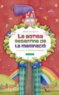 La botiga gegantina de la imaginacio - Bistra Georgieva Georgieva / Monica Carretero (il. )