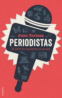 PERIODISTAS - EL ARTE DE MOLESTAR AL PODER