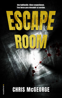 Escape Room - Una Habitacion. Un Cuerpo. Cinco Sospechosos. Tres Horas Para Encontrar Al Asesino. - Chris Mcgeorge