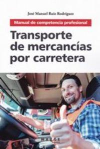 Cp - Transporte De Mercancias Por Carretera - Manual De Competencia Profesional - Jose Manuel Ruiz Rodriguez