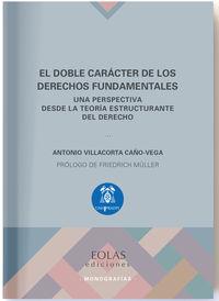 Doble Caracter De Los Derechos Fundamentales, El - Una Perspectiva Desde La Teoria Estructurante Del Derecho - Antonio Villacorta Caño-Vega