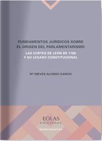 Fundamentos Juridicos Sobre El Origen Del Parlamentarismo - Las Cortes De Leon De 1188 Y Su Legado Constitucional - Maria Nieves Alonso Garcia