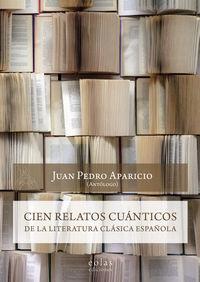 CIEN RELATOS CUANTICOS DE LA LITERATURA CLASICA ESPAÑOLA