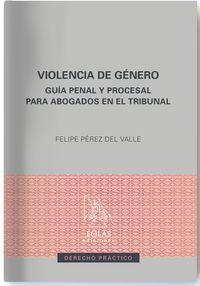 VIOLENCIA DE GENERO - GUIA PENAL Y PROCESAL PARA ABOGADOS EN EL TRIBUNAL