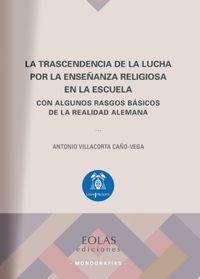 TRASCENDENCIA DE LA LUCHA POR LA ENSEÑANZA RELIGIOSA EN LA ESCUELA, LA - CON ALGUNOS RASGOS BASICOS DE LA REALIDAD ALEMANA