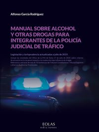 MANUAL SOBRE ALCOHOL Y OTRAS DROGAS PARA INTEGRANTES DE LA POLICIA JUDICIAL DE TRAFICO - LEGISLACION Y JURISPRUDENCIA ACTUALIZADAS A JULIO DE 2019