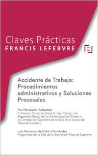 CLAVES PRACTICAS ACCIDENTE DE TRABAJO - PROCEDIMIENTOS ADMINISTRATIVOS Y SOLUCIONES PROCESALES