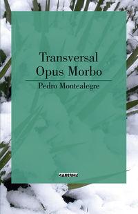 Transversal / Opus Morbo - Pedro Montealegre Latorre