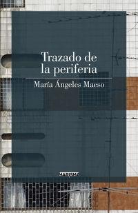 Trazado De La Periferia - Maria Angeles Maeso