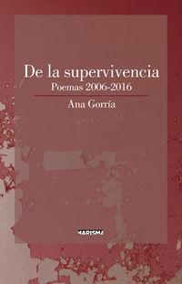 De La Supervivencia - Poemas 2006-2016 - Ana Gorria