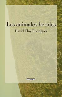 Los animales heridos - David Eloy Rodriguez
