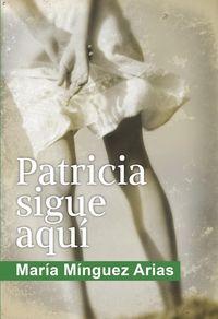 Patricia Sigue Aqui - Maria Minguez Arias