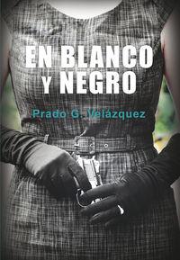 En Blanco Y Negro - Prado G. Velazquez