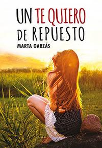 Un te quiero de repuesto - Marta Garzas