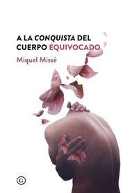 A La Conquista Del Cuerpo Equivocado - Miquel Misse