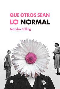Que Otros Sean Lo Normal - Leandro Colling