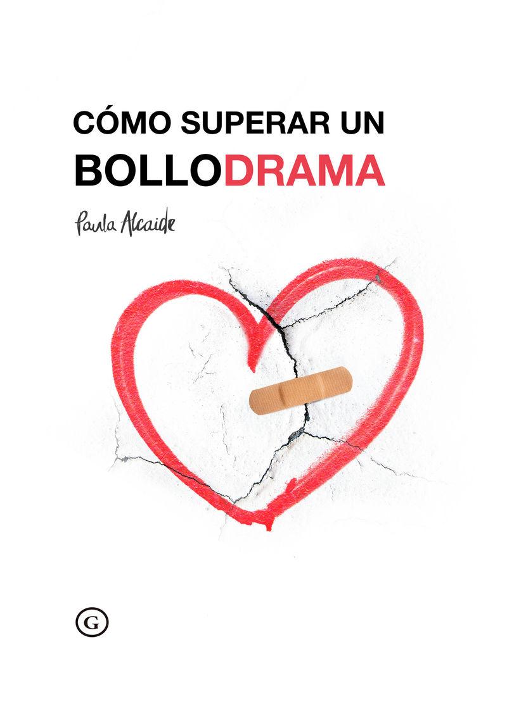 Como Superar Un Bollodrama - Paula Alcaide