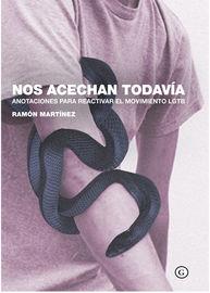 Nos Acechan Todavia - Anotaciones Para Reactivar El Movimiento Lgtb - Ramon Martinez