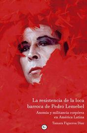 La resistencia de la loca barroca de pedro lemebel - Tamara Figueroa Diaz