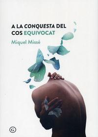 A La Conquesta Del Cos Equivocat - Miquel Misse