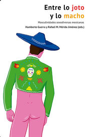 ENTRE LO JOTO Y LO MACHO - MASCULINIDADES SEXODIVERSAS MEXICANAS