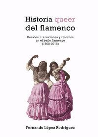 HISTORIA QUEER DEL FLAMENCO - DESVIOS, TRANSICIONES Y RETORNOS EN EL BAILE FLAMENCO (1808-2018)