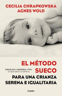 Metodo Sueco Para Una Crianza Serena E Igualitaria, El - Embarazo Y Primeros Años: Lo Que Dice La Ciencia - Cecilia Chrapkowska / Agnes Wold