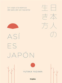 ASI ES JAPON - UN VIAJE A LA ESENCIA DEL PAIS DEL SOL NACIENTE