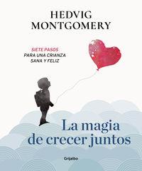 Magia De Crecer Juntos, La 1 - Siete Pasos Para Una Crianza Sana Y Feliz - Hedvig Montgomery