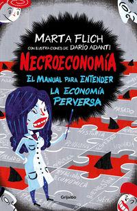 Necroeconomia - El Manual Para Entender La Economia Perversa - Marta Flich / Dario Adanti (il. )