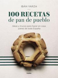 100 Recetas De Pan De Pueblo - Ideas Y Trucos Para Hacer En Casa Panes De Toda España - Iban Yarza