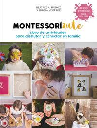 Montessorizate - Libro De Actividades Para Disfrutar Y Conectar Con La Familia - Beatriz M. Muñoz / Nitdia Aznarez