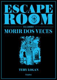 Escape Room (el Libro) - Morir Dos Veces - Tery Logan