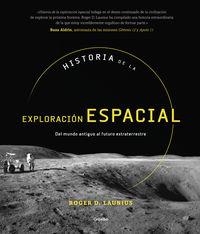 Historia De La Exploracion Espacial - Del Mundo Antiguo Al Futuro Extraterrestre - Roger D. Launius