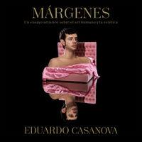 Margenes - Un Ensayo Artistico Sobre El Ser Humano Y La Estetica - Eduardo Casanova