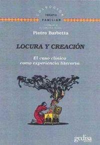 Locura Y Creacion - El Caso Clinico Como Experiencia Literaria - Pietro Barbetta