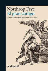 GRAN CODIGO, EL - UNA LECTURA MITOLOGICA Y LITERARIA DE LA BIBLIA