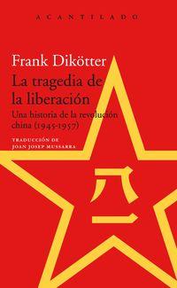 """Tragedia De La Liberacion, La - Una Historia De La Revolucion China (1945-1957) - Frank Dik""""tter"""