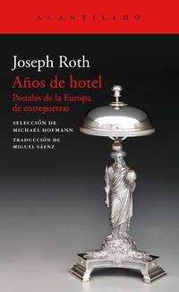 Años De Hotel - Postales De La Europa De Entreguerras - Joseph Roth