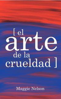ARTE DE LA CRUELDAD, EL